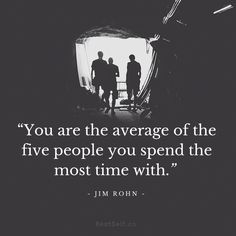 BestSelf Motivational Quote You are the average of the 5 people you spend the most time with.
