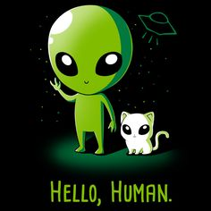 Little known fact: Cat aliens live among us. Get the Hello, Human. t-shirt only at TeeTurtle!