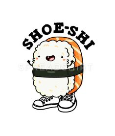 Kid Puns, Punny Puns, Cute Puns, Funny Drawings, Kawaii Drawings, Sushi Puns, Sushi Cartoon, Funny Shoes, Pun Gifts