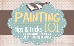 Painting 101: tips and tricks for painting furniture, walls and everything else