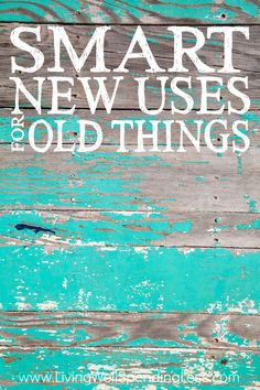 Smart New Uses for Old Things