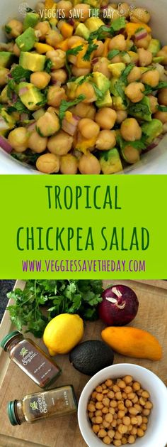 Tropical Chickpea Salad I can chickpeas, rinsed (1 1/2 cups)  1/2 red onion, diced  1 mango (any variety), cubed  1 avocado, cubed  Handful of chopped cilantro  Juice of 1 lemon (3 Tbsp.)  1 Tbsp. olive oil  1/4 tsp. ground cumin  dash of chili powder  salt, to taste
