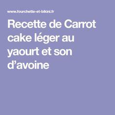 Recette de Carrot cake léger au yaourt et son d'avoine