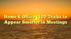 Home & Office : 100 Tricks to Appear Smarter in Meetings - http://www.facebook.com/721755137842192/posts/1488881137796251