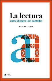 La Lectura : entre el paper i les pantalles / Gemma Lluch