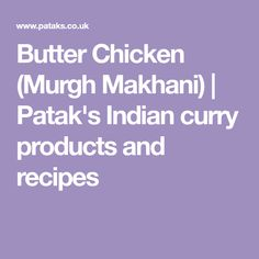 Butter Chicken (Murgh Makhani)   Patak's Indian curry products and recipes