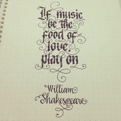 If music be the food of love, play on. -Shakespeare