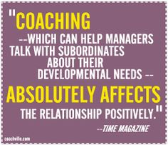 COACHING - which can help managers talk with subordinates about their developmental needs - ABSOLUTELY AFFECTS the relationship positively. Time Magazine ‪#‎business‬ ‪#‎coaching‬ ‪#‎managers‬ ‪#‎relationship‬ ‪#‎positive‬ ‪#‎development‬