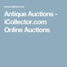 Antique Auctions - iCollector.com Online Auctions