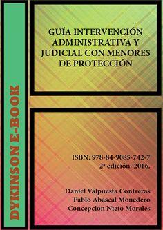 Guía de intervención administrativa y judicial con menores de protección  / Pablo José Abascal Monedero, Concepción Nieto Morales, Daniel Valpuesta Contreras
