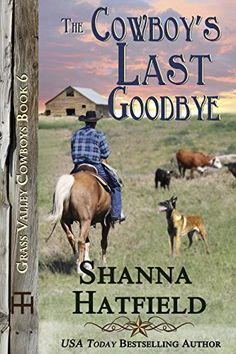 The Cowboy's Last Goodbye (Grass Valley Cowboys Book by Shanna Hatfield