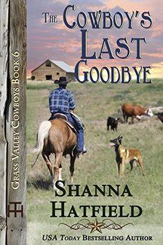 The Cowboy's Last Goodbye (Grass Valley Cowboys Book 6) by Shanna Hatfield http://www.amazon.com/dp/B019X252Z8/ref=cm_sw_r_pi_dp_ETQJwb1MS0HGY