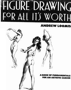 Figure drawing for all its worth - andrew loomis  how to draw people