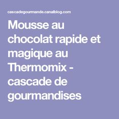 Mousse au chocolat rapide et magique au Thermomix - cascade de gourmandises
