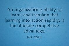 """""""An organization's ability to learn, and translate that learning into action rapidly, is the ultimate competitive advantage."""" - Jack Welch #Leadership #Quotes #MotivationMonday"""