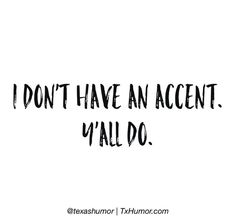 I love my accent!  :)