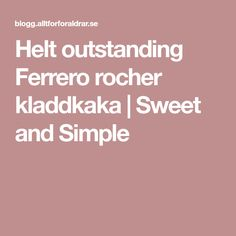 Helt outstanding Ferrero rocher kladdkaka | Sweet and Simple