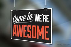 Come In We're Awesome  Funny Retail Store or by GiveableGreetings, $20.00