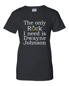 The only Rock I need is Dwayne Johnson -t-shirt