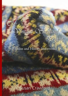 """""""Vintage Shetland Project: Fashion and History Intertwined"""" // 25 knitted garments of century Shetland, with both patterns and essays on each project Knitting Books, Crochet Books, Norwegian Knitting, Color Patterns, History, Projects, Beautiful, Vintage, Island"""