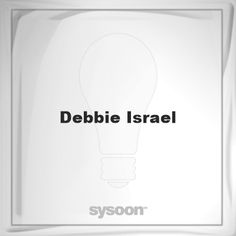 Debbie Israel: Page about Debbie Israel #member #website #sysoon #about