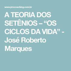 "A TEORIA DOS SETÊNIOS – ""OS CICLOS DA VIDA""  - José Roberto Marques"