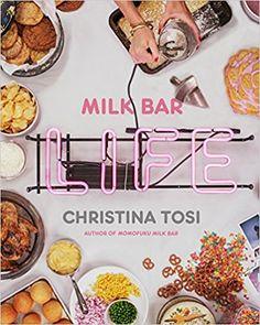 Milk Bar Life: Recipes & Stories: Christina Tosi: 9780770435103: AmazonSmile: Books