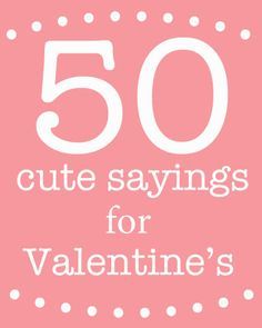 Cute sayings for Valentine's Day w/ examples on what to attach w/ ea saying    (Very cute ideas)