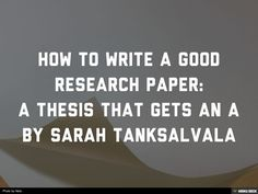Writing a good research paper or essay starts with creating a good thesis.  Outline, format, and research are also important, but the thesis is what holds it a…