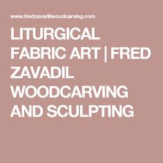 LITURGICAL FABRIC ART | FRED ZAVADIL WOODCARVING AND SCULPTING