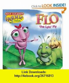 Flo the Lyin Fly (Max Lucados Hermie  Friends) (0023755045973) Max Lucado , ISBN-10: 1400304172  , ISBN-13: 978-1400304172 ,  , tutorials , pdf , ebook , torrent , downloads , rapidshare , filesonic , hotfile , megaupload , fileserve