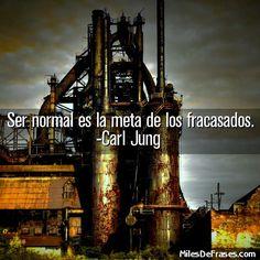 Ser normal es la meta de los fracasados. -Carl Jung