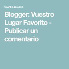 Blogger: Vuestro Lugar Favorito - Publicar un comentario