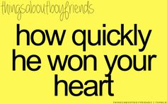 How quickly he won your heart... <3 Things About Boyfriends
