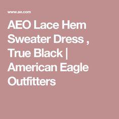 AEO Lace Hem Sweater Dress , True Black | American Eagle Outfitters