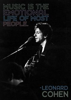 Music is the emotional life if some people - Leonard Cohen