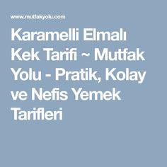 Karamelli Elmalı Kek Tarifi ~ Mutfak Yolu - Pratik, Kolay ve Nefis Yemek Tarifleri