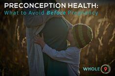 What to avoid BEFORE pregnancy. Whole9life.com