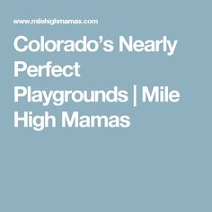 Colorado's Nearly Perfect Playgrounds | Mile High Mamas