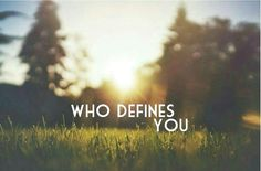 who defines you...a personal testimony
