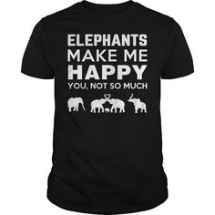 ELEPHANTS MAKE ME HAPPY, YOU NOT SO MUCH T Shirts, Hoodies. Get it here ==► https://www.sunfrog.com/Pets/ELEPHANTS-MAKE-ME-HAPPY-YOU-NOT-SO-MUCH-Black-Guys.html?41382