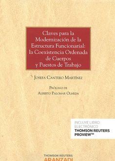 Claves para la modernización de la estructura funcionarial : la coexistencia ordenada de cuerpos y puestos de trabajo / Josefa Cantero Martínez.    Thomson Reuters Aranzadi, 2016