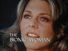 I loved her and the Six Million Dollar Man.                                                                                                                                                      More