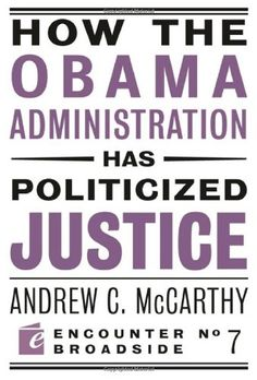 How the Obama Administration has Politicized Justice (Encounter Broadsides) by Andrew C McCarthy,http://www.amazon.com/dp/1594034745/ref=cm_sw_r_pi_dp_SOiVsb026EQFJ6D5