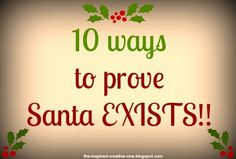 the INSPIRED creative ONE: 10 Ways To prove Santa EXISTS!!