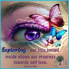 Exploring our pain buried inside allows us to progress towards self love. Quote by Patricia Hole. Poster courtesy of Hope in Recovery through Love, Light & Laughter