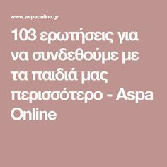 103 ερωτήσεις για να συνδεθούμε με τα παιδιά μας περισσότερο - Aspa Online 4 Kids, Children, Baby Birth, Kids Corner, Mother And Baby, Self Esteem, Kids And Parenting, Behavior, Psychology