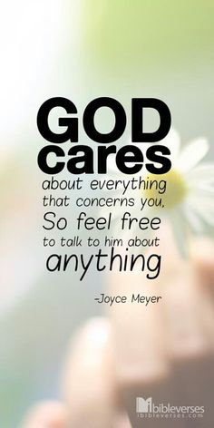 God Cares About everything that concerns you So feel free to talk to him about anything