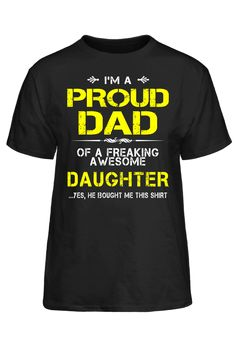 I'm A Proud Dad Of A Freaking Awesome Daughter Yes, He Bought Me This Shirt T-Shirt