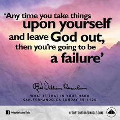 Any time you take things upon yourself and leave God out, then you're going to be a failure. Image Quote from: WHAT IS THAT IN YOUR HAND - SAN FERNANDO CA SUNDAY 55-1120 - Rev. William Marrion Branham